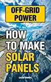 Off-Grid Power: How To Make Solar Panels
