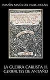 LA GUERRA CARLISTA III: Gerifaltes de Antaño (Spanish Edition)