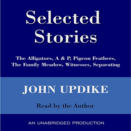 Selected Stories: The Alligators, A & P, Pigeon Feathers, The Family Meadow, Witnesses, Separating (Alligator-shorts)