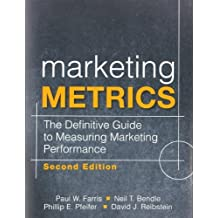 Marketing Metrics: The Definitive Guide to Measuring Marketing Performance (2nd Edition) by Farris, Paul W., Bendle, Neil T., Pfeifer, Phillip E., Reibs (2010) Hardcover