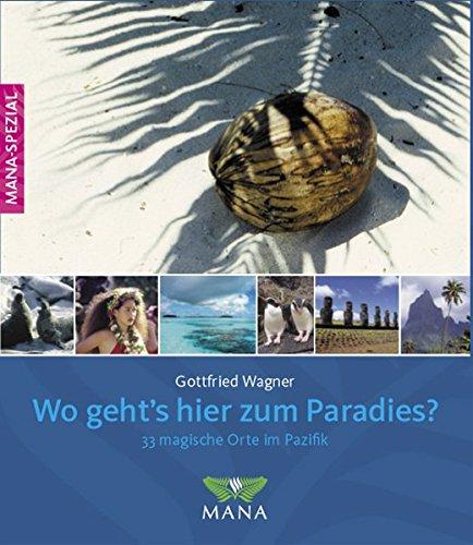 Wo geht's hier zum Paradies? - 33 magische Orte in Pazifik und Südsee