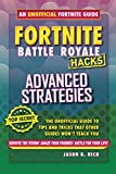 Fortnite Battle Royale Hacks: Advanced Strategies: The Unoffical Guide to Tips and Tricks That Other Guides Won't Teach You