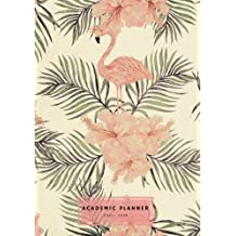 """Academic Planner 2017-2018: Pink Flamingo Monthly & Weekly Schedule Diary 