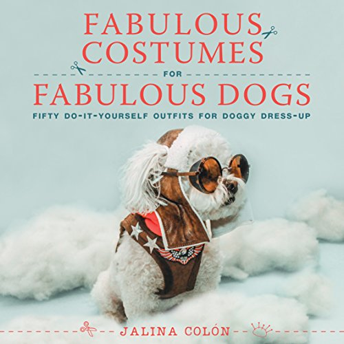 Fabulous Costumes for Fabulous Dogs: Fifty Do-It-Yourself Outfits -