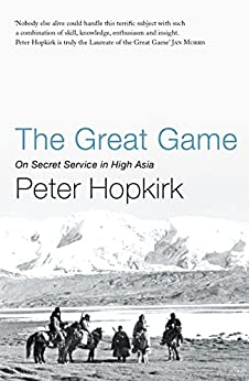 The Great Game: On Secret Service in High Asia (Not A Series) by [Hopkirk, Peter]