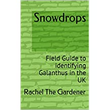 Snowdrops: Field Guide to identifying Galanthus in the UK (The Cribs: Book 1)