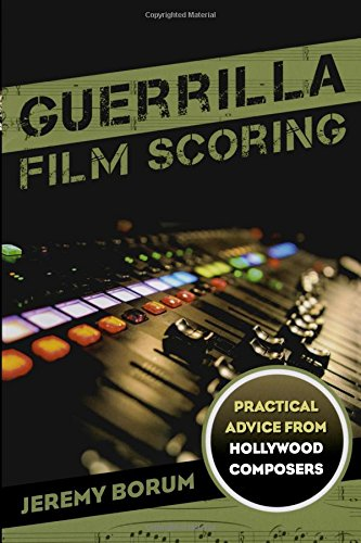 Guerrilla Film Scoring: Practical Advice from Hollywood Composers