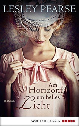 Buchseite und Rezensionen zu 'Am Horizont ein helles Licht: Roman' von Lesley Pearse