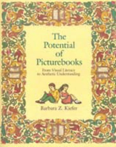 The Potential of Picturebooks: From Visual Literacy to Aesthetic Understanding por Barbara Z. Kiefer