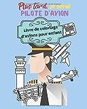 Plus tard, je serai pilote d'avion.  Livre de coloriage d'avions pour enfant: Coloriage d'avion pour bébé, enfant, jeune enfant, pour tout les âges.