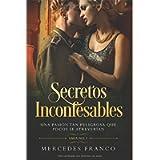 Secretos Inconfesables (Oferta Especial 3 en 1) Una pasión tan peligrosa que pocos se atreverían: La Colección Completa…