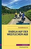 Radeln auf der westlichen Alb: Genießertouren, Radwandern