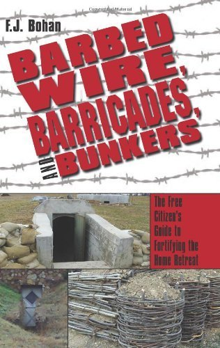 Barbed Wire, Barricades, and Bunkers: The Free Citizen's Guide to Fortifying the Home Retreat by Bohan, F.J. (2013) Paperback