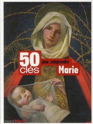 50 cles pour comprendre marie par Frédéric Mounier, Bernard Sesboüé, André Cabes, Jacques Perrier