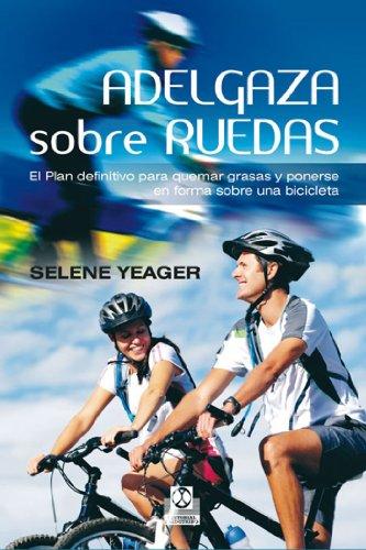Adelgaza sobre ruedas: El plan definitivo para quemar grasas y ponerse en forma sobre una bicicleta (Deportes nº 66) por Selene Yeager