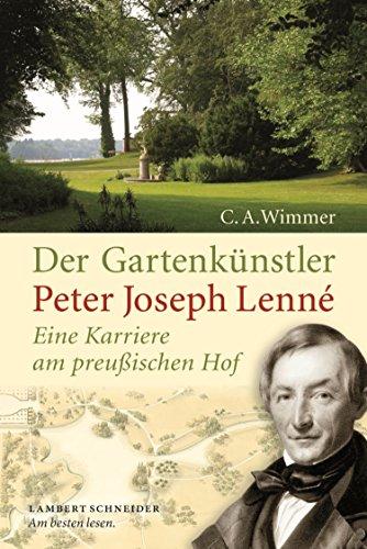 Der Gartenkünstler Peter Joseph Lenné: Eine Karriere am preußischen Hof