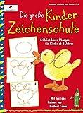 Die große Kinderzeichenschule: Fröhlich bunte Übungen für Kinder ab 4