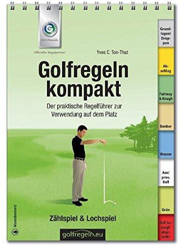 Preisvergleich Produktbild Golfregeln kompakt: Der praktische Regelführer zur Verwendung auf dem Platz