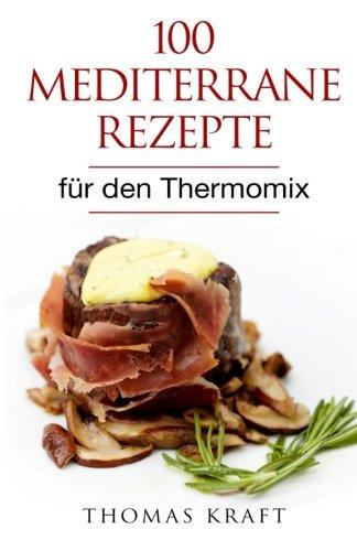100 mediterrane Rezepte: für den Thermomix