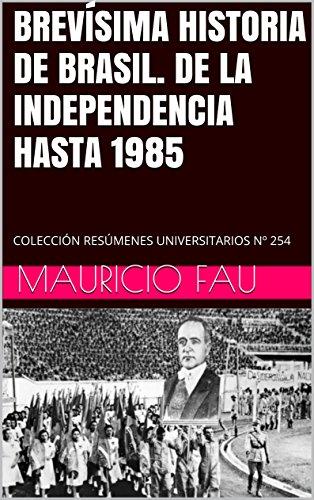 BREVÍSIMA HISTORIA DE BRASIL. DE LA INDEPENDENCIA HASTA 1985: COLECCIÓN RESÚMENES UNIVERSITARIOS Nº 254 por Mauricio Fau
