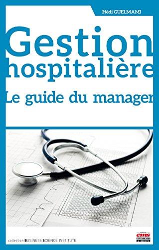 Gestion hospitalière. Le guide du manager (Business Science Institute) par Hédi Guelmami