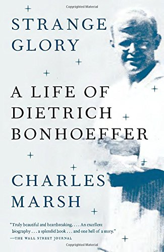 Strange Glory: A Life of Dietrich Bonhoeffer