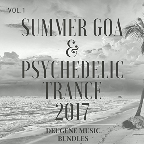 Summer Goa & Psychedelic Trance 2017, Vol. 1