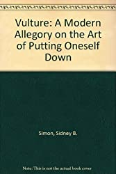 Vulture: A Modern Allegory on the Art of Putting Oneself Down by Sidney B. Simon (1977-08-01)