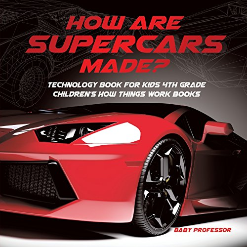 How Are Supercars Made? Technology Book for Kids 4th Grade | Children's How Things Work Books por Baby Professor