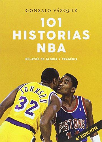 101 historias NBA. Relatos de gloria y tragedia (Baloncesto para leer) por Gonzalo Vázquez Serrano
