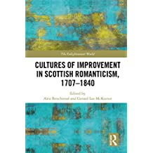 Cultures of Improvement in Scottish Romanticism, 1707-1840 (The Enlightenment World: Political and Intellectual History of the Long Eighteenth Century)