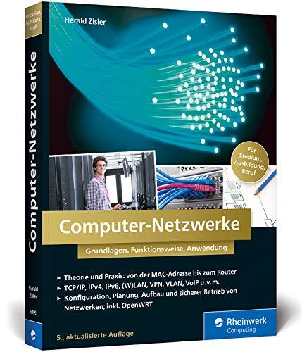 Computer-Netzwerke: Grundlagen, Funktionsweisen, Anwendung. Für Studium, Ausbildung und Beruf. Inkl. OpenWRT (Computer-grundlagen)