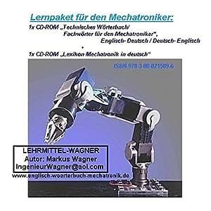 Lernpaket Mechatroniker und Elektroniker. 1x CD-ROM Technisches Woerterbuch für Mechatroniker;Englisch-Deutsch / German-English + 1x CD-ROM Lexikon Mechatronics in deutsch