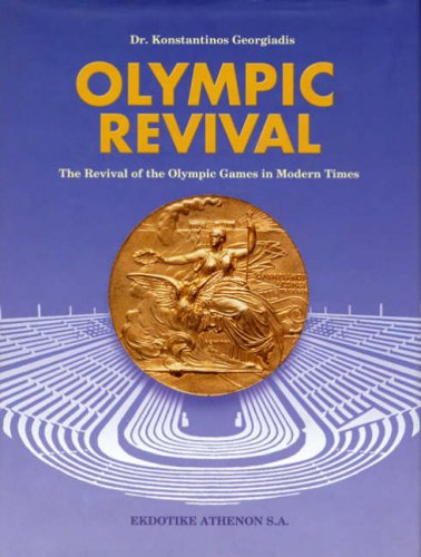 Olympic Revival - The Revival of the Olympic Games in Modern Times por K. Georgiades