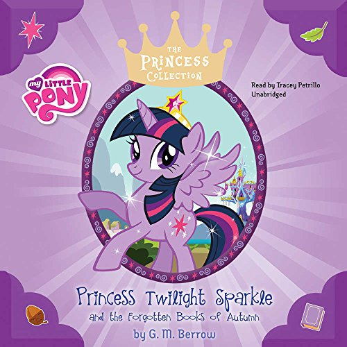 My Little Pony: Princess Twilight Sparkle and the Forgotten Books of Autumn (My Little Pony Princess Collection)