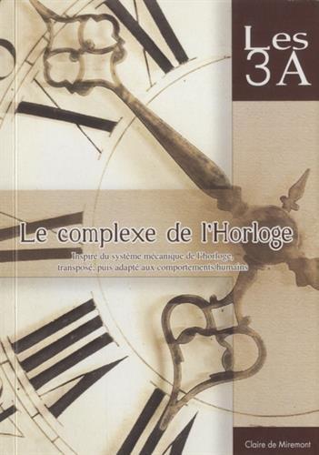 Le complexe de l'Horloge : Les 3A, Inspiré du système mécanique de l'horloge, transposé, puis adapté aux comportements humains par Claire de Miremont