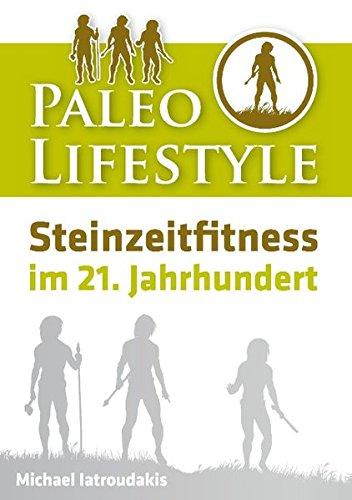 Paleo Lifestyle: Steinzeitfitness im 21. Jahrhundert