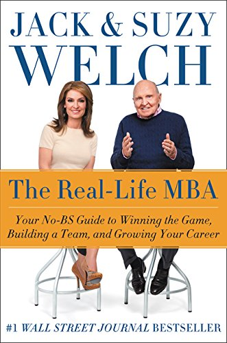 The Real-Life MBA: Your No-Bs Guide to Winning the Game, Building a Team, and Growing Your Career por Jack Welch