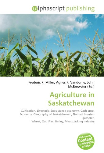 Agriculture in Saskatchewan: Cultivation, Livestock, Subsistence economy, Cash crop, Economy, Geography of Saskatchewan, Nomad, Hunter- gatherer, Wheat, Oat, Flax, Barley, Meat packing industry