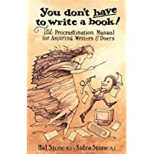 You Don't Have to Write a Book: The Procastination Manual for Aspiring Writers & Doers
