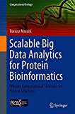 Scalable Big Data Analytics for Protein Bioinformatics: Efficient Computational Solutions for Protein Structures (Computational Biology, Band 28)