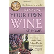 The Complete Guide to Making Your Own Wine at Home: Everything You Need to Know Explained Simply (Back-To-Basics Cooking) (Back to Basics)