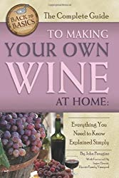 The Complete Guide to Making Your Own Wine at Home: Everything You Need to Know Explained Simply (Back-To-Basics Cooking)