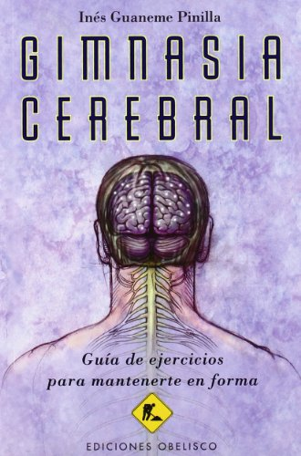 Gimnasia cerebral / Brain Fitness: Guia de ejercicios para mantenerte en forma / Guide of Exercises to Keep You in Shape