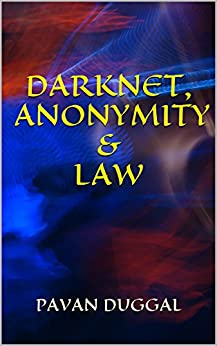 DARKNET, ANONYMITY & LAW by [DUGGAL, PAVAN]