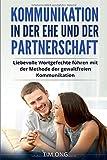 Kommunikation in der Ehe und der Partnerschaft: Liebevolle Wortgefechte führen mit der Methode der gewaltfreien Kommunikation - Tim Ong