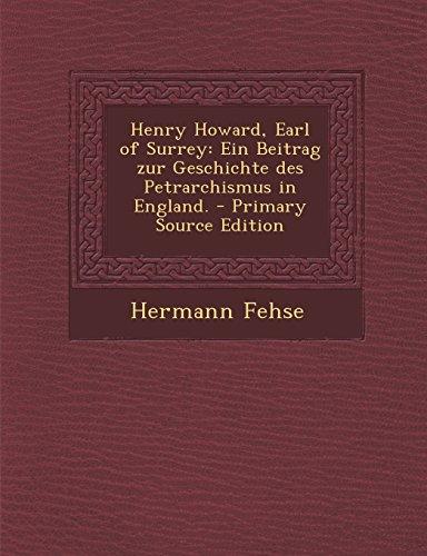 Henry Howard, Earl of Surrey: Ein Beitrag Zur Geschichte Des Petrarchismus in England. - Primary Source Edition