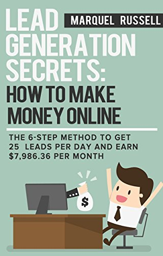 lead-generation-secrets-how-to-make-money-online-the-6-step-method-to-get-25-leads-per-day-and-earn-