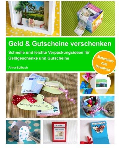 Geld & Gutscheine verschenken: Schnelle und leichte Verpackungsideen für Geldgeschenke und Gutscheine - inkl. Materialien zum Download (Crafts Gutschein La)
