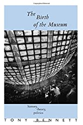 The Birth of the Museum: History, Theory, Politics (Culture: Policy and Politics)